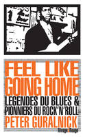 Feel Like Going Home, LEGENDES DU BLUES & PIONNIERS DU ROCK N ROLL