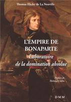 L'Empire de Bonaparte, Laboratoire de la domination absolue