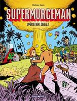 SUPERMURGEMAN T4 SUPERMURGEMAN - TOME 4 - OPERATION SHEILA