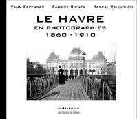 Le Havre en photographies , 1860-1910