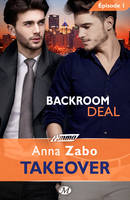 Backroom Deal - Takeover - Épisode 1, Takeover, T1