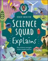 Robert Winston Science Squad Explains, Key science concepts made simple and fun