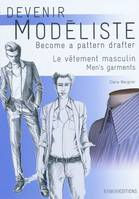 DEVENIR MODELISTE. LE VETEMENTS MASCULIN. BECOME A, les bases du vêtement de ville et de sport