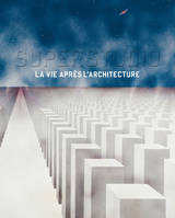 Superstudio - La Vie Apres L'Architecture
