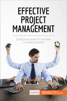 Effective Project Management, Lead your team to success on every project