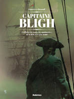 Capitaine Bligh T1, L officier de toutes les mutineries : de la BOUNTY à la NORE
