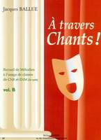 A travers chants ! Volume B