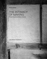 HELENE BINET: THE INTIMACY OF MAKING THREE HISTORICAL SITES IN KOREA /ANGLAIS