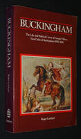 Buckingham : The Life and Political Career of George Villiers, First Duke of Buckingham 1592-1628