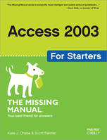 Access 2003 for Starters: The Missing Manual, Exactly What You Need to Get Started