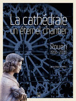 CATHEDRALE DE ROUEN, UN ETERNEL CHANTIER