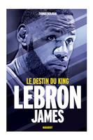 LeBron James / Le destin du king
