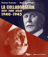 La collaboration / 1940-1945 : Vichy-Paris-Berlin