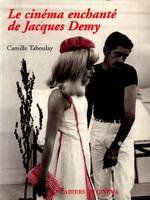 LE CINEMA ENCHANTE DE JACQUES DEMY
