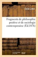 Fragments de philosophie positive et de sociologie contemporaine