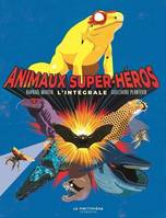 ANIMAUX SUPER-HEROS L'INTEGRALE