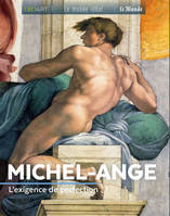 Michel-Ange / l'exigence de perfection