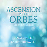 Ascension par les orbes : Méditations guidées, Méditations guidées