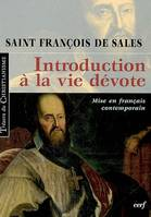 Introduction à la vie dévote mise en français contemporain / une initiation pratique à la vie spirit, mise en français contemporain