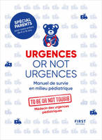 Urgences or not urgences, Manuel de survie en milieu pédiatrique