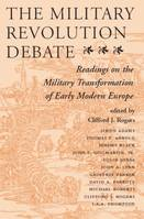 The Military Revolution Debate, Readings On The Military Transformation Of Early Modern Europe
