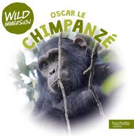 Wild immersion - Oscar, le chimpanzé