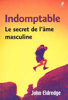 Indomptable, le secret de l'âme masculine