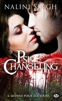 Psi-Changeling, 4, Mienne pour toujours