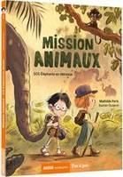 MISSION ANIMAUX TOME 1 - SOS ELEPHANTS EN DETRESSE