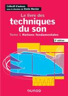 Le livre des techniques du son - 5e éd. - Tome 1 - Notions fondamentales, Tome 1 - Notions fondamentales