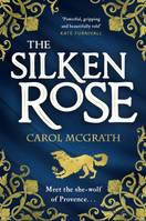 The Silken Rose, The spellbinding and completely gripping new story of history's forgot