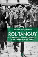 Rol-Tanguy : Des Brigades internationales à la libération de Paris