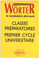 Wörter, le vocabulaire allemand / classes préparatoires, premier cycle universitaire, le vocabulaire allemand