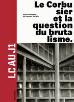 LC au J1 / Le Corbusier et la question du brutalisme, LC au J1