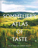 The Sommelier's Atlas of Taste, A Field Guide to the Great Wines of Europe