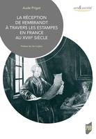 LA RECEPTION DE REMBRANDT A TRAVERS LES ESTAMPES EN FRANCE AU XVIIIE SIECLE - PREFACE DE GER LUIJTEN