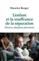 L'enfant et la souffrance de la séparation - 2e éd. - Divorce, adoption, placement, Divorce, adoption, placement