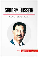 Saddam Hussein, The Rise and Fall of a Dictator