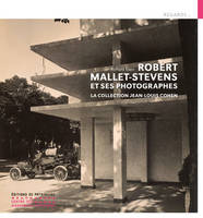 Robert Mallet-Stevens et ses photographes - La collection Jean-Louis Cohen