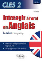 CLES 2 anglais, interagir à l'oral / le débat, training and keys : B2-B2+, le débat, training and keys