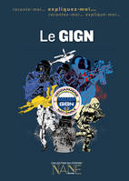 Le GIGN, Groupe d'intervention de la gendarmerie nationale / expliquez-moi...