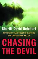 Chasing the Devil, My Twenty-Year Quest to Capture the Green River Killer