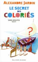 Sans adultes, 2, LE SECRET DES COLORIES T2