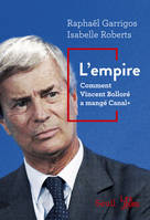 L'Empire. Comment Vincent Bolloré a mangé Canal+