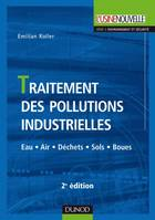 TRAITEMENT DES POLLUTIONS INDUSTRIELLES : 2EME EDITION, eau, air, déchets, sols, boues