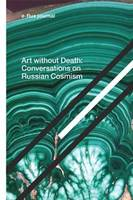 E-Flux journal – Art without death – Conversations on russian cosmism