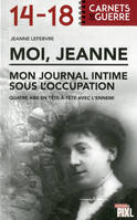 Moi, Jeanne : mon journal intime sous l'occupation