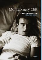 Montgomery Clift, l'enfer du décor