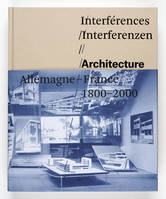 INTERFERENCES. ARCHITECTURE, FRANCE, ALLEMAGNE, 1800-2000, architecture, Allemagne-France, 1800-2000