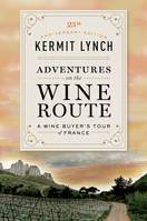 Adventures on the Wine Route (Anglais), A Wine Buyer's Tour of France (25th Anniversary Edition)